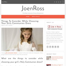 Things To Consider While Choosing Your Girls Communion Dress