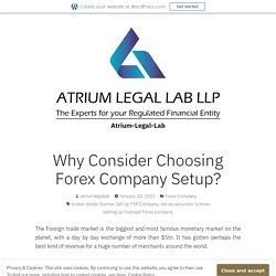 Why Consider Choosing Forex Company Setup?