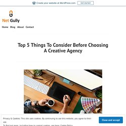 Top 5 Things To Consider Before Choosing A Creative Agency – Net Gully