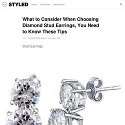 What to Consider When Choosing Diamond Stud Earrings, You Need to Know These Tips