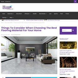 Things To Consider When Choosing The Best Flooring Material For Your Home – The Inside Experience