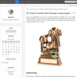 Things to Consider While Choosing a Trophy Supplier - 24 May 2016 - Blog - Trophies and Medals Information