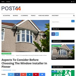 Aspects To Consider Before Choosing The Window Installer In Pinner