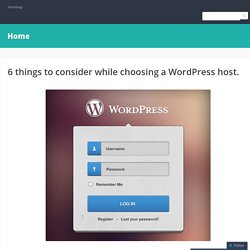 6 things to consider while choosing a WordPress host.