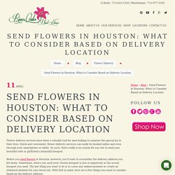 Send Flowers in Houston: What to Consider Based on Delivery Location