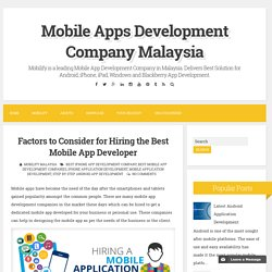 Factors to Consider for Hiring the Best Mobile App Developer ~ Mobile Apps Development Company Malaysia