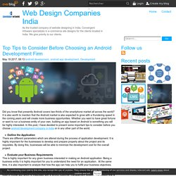 Top Tips to Consider Before Choosing an Android Development Firm - Web Design Companies India