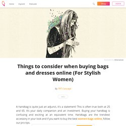 Things to consider when buying bags and dresses online (For Stylish Women) - TRT Concept
