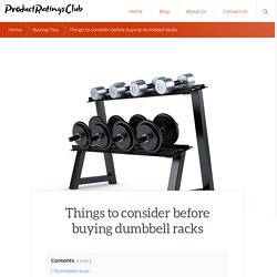 Things to consider before buying dumbbell racks