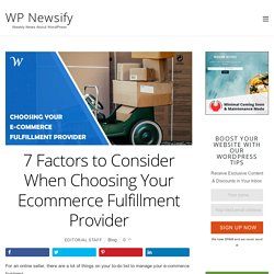 7 Factors to Consider When Choosing Your Ecommerce Fulfillment Provider