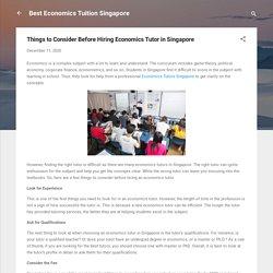 Things to Consider Before Hiring Economics Tutor in Singapore
