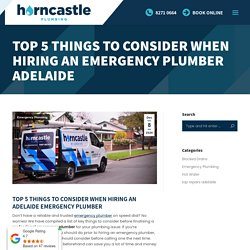 Top 5 Things To Consider When Hiring An emergency plumber Adelaide - Horncastle Plumbing