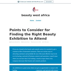Points to Consider for When You Looking to Attend Right Beauty Exhibition