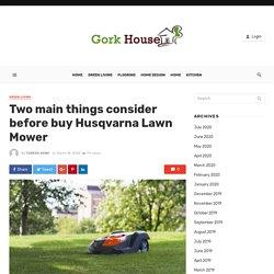 Two main things consider before buy Husqvarna Lawn Mower - gorkhouse