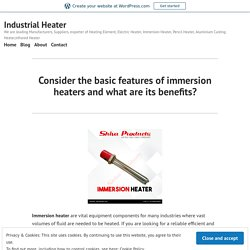 Consider the basic features of immersion heaters and what are its benefits? – Industrial Heater