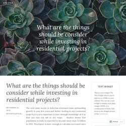 What are the things should be consider while investing in residential projects? – Site Title