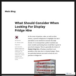 What Should Consider When Looking For Display Fridge Hire – Mein Blog