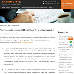 Top reasons to consider CNC machining for prototyping project
