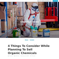 4 Things To Consider While Planning To Sell Organic Chemicals