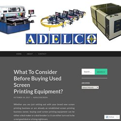 What To Consider Before Buying Used Screen Printing Equipment?