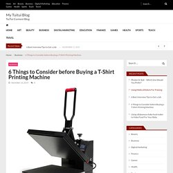 6 Things to Consider before Buying a T-Shirt Printing Machine – My Tuitui Blog