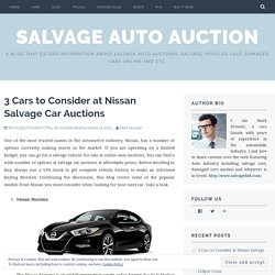 3 Cars to Consider at Nissan Salvage Car Auctions – Salvage Auto Auction