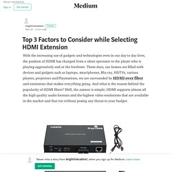 Top 3 Factors to Consider while Selecting HDMI Extension