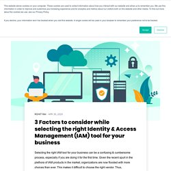 3 Factors to consider while selecting the right Identity & Access Management (IAM) tool for your business