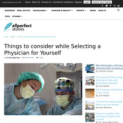 Dr Ryan Gorji - Things to Consider While Selecting a Physician for Yourself