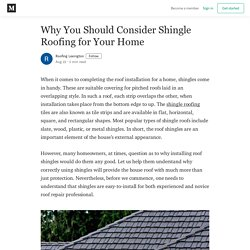 Why You Should Consider Shingle Roofing for Your Home