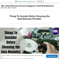 Things To Consider Before Choosing the Data Recovery Provider! – CBL