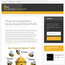 Things To Consider Before Buying Targeted Website Traffic