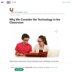 Why We Consider the Technology in the Classroom – School Plus – Medium