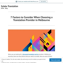 7 Factors to Consider When Choosing a Translation Provider in Melbourne – Sylaba Translation