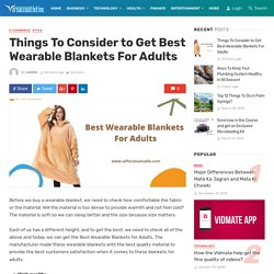 Things To Consider to Get Best Wearable Blankets For Adults