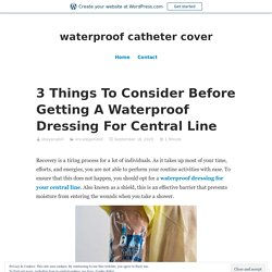 Things To Consider Before Getting A Waterproof Dressing