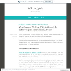 Why Consider Working With Ag Ganguly In Potrero Capital For Business Advices?