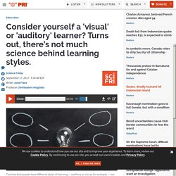 Consider yourself a 'visual' or 'auditory' learner? Turns out, there's not much science behind learning styles.