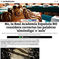 No, la Real Academia Española NO considera correctas las palabras 'almóndiga' o 'asín' - Los Replicantes