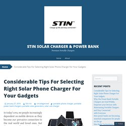 Considerable Tips For Selecting Right Solar Phone Charger For Your Gadgets