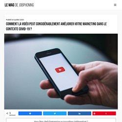 Comment la vidéo peut considérablement améliorer votre marketing dans le contexte Covid-19 ? - Le Mag de JobPhoning