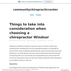 Things to take into consideration when choosing a chiropractor Windsor – communitychiropracticcenter