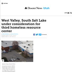 West Valley, South Salt Lake under consideration for third homeless resource center