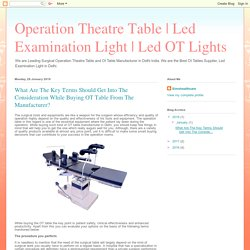Led OT Lights: What Are The Key Terms Should Get Into The Consideration While Buying OT Table From The Manufacturer?