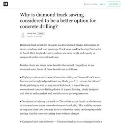 Choose diamond track sawing for better concrete drilling option