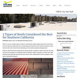5 Types of Roofs Considered the Best for Southern California