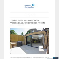 Aspects To Be Considered Before Undertaking House Extension Projects