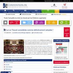 La Loi Travail considérée comme définitivement adoptée ! - Les actualités Convention.fr