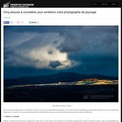 Cinq astuces à considérer pour améliorer votre photographie de paysage – blog.francis-gagnon.com