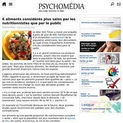 6 aliments considérés plus sains par les nutritionnistes que par le public